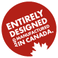 Entirely designed and manufactured in Canada